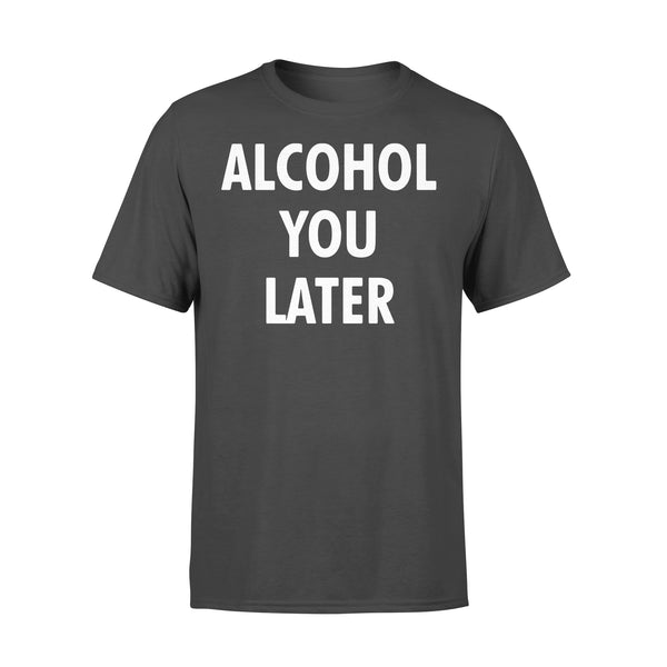 Alcohol You Later Shirt L By AllezyShirt