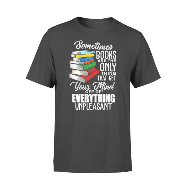 Sometimes Books Are The Only Thing That Get Your Mind Off Of Everthing Unpleasant T-shirt L By AllezyShirt