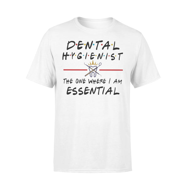 Dental Hygienist The One Where I Am Essential T-Shirt L By AllezyShirt