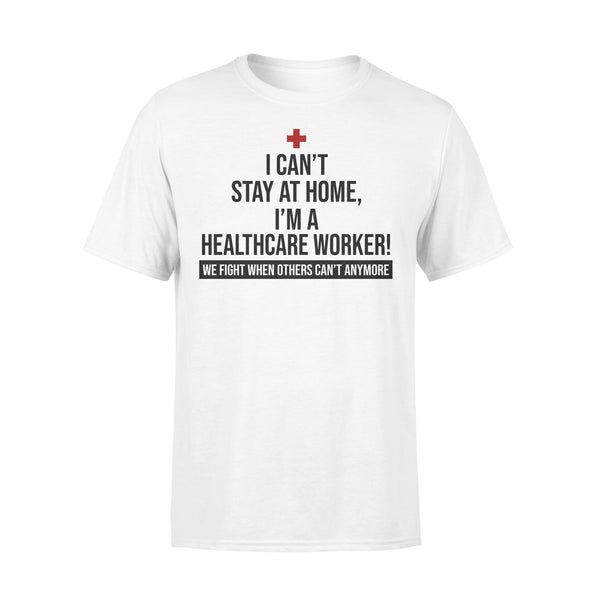 I Can't Stay At Home I'm A Healthcare Worker We Fight When Others Can't Anymore Shirt L By AllezyShirt
