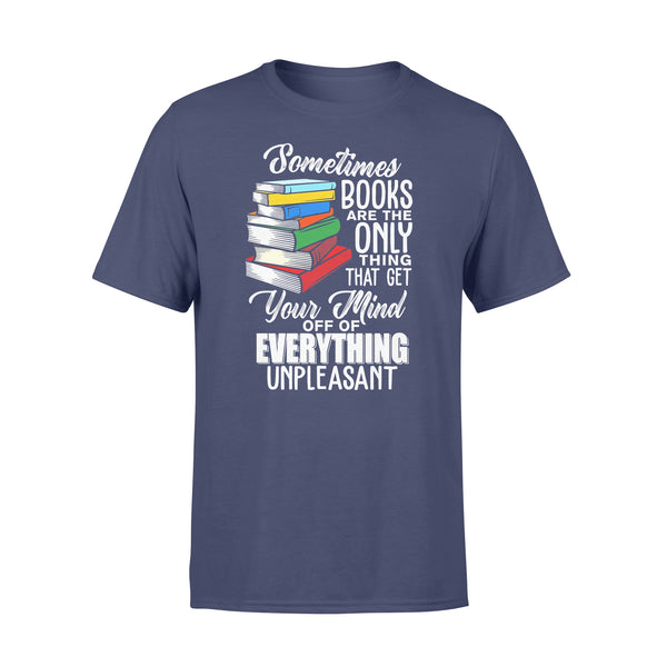 Sometimes Books Are The Only Thing That Get Your Mind Off Of Everthing Unpleasant T-shirt XL By AllezyShirt