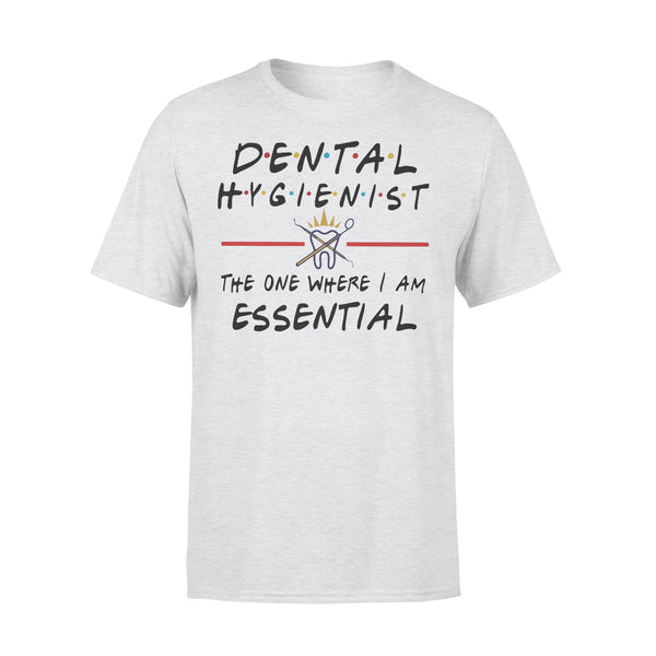 Dental Hygienist The One Where I Am Essential T-Shirt XL By AllezyShirt
