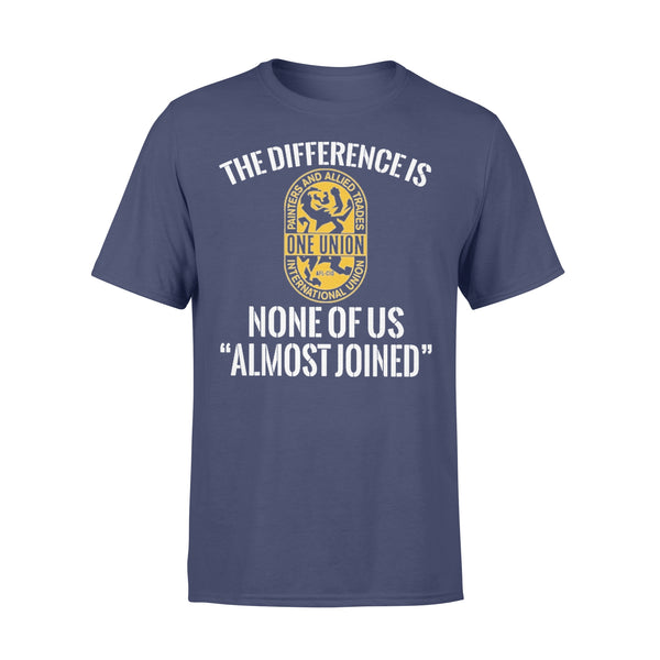 International Union Painters And Allied Trades The Difference Is None Of Us Almost Joined T-shirt XL By AllezyShirt