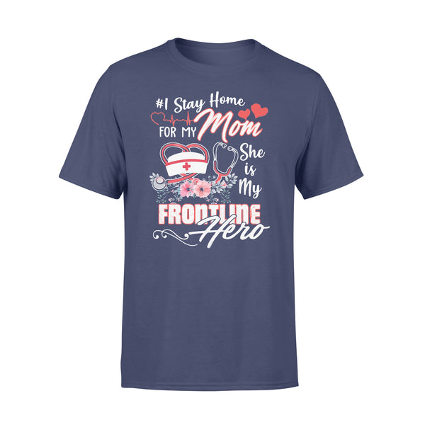I Stay Home For My Mom She Is My Frontline Hero Nurse T-shirt XL By AllezyShirt
