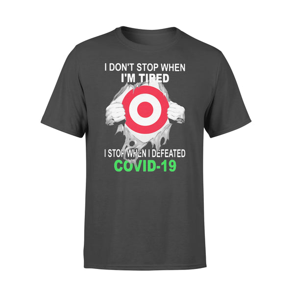 Target I Don't Stop When I'm Tired I Stop When I Defeated Covid-19 Hand T-Shirt L By AllezyShirt