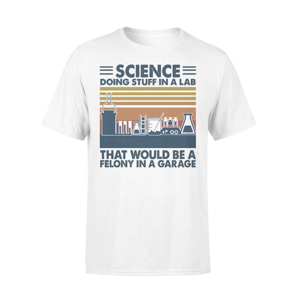Science Doing Stuff In A Lab That Would Be A Felony In A Garage Vintage T-shirt L By AllezyShirt