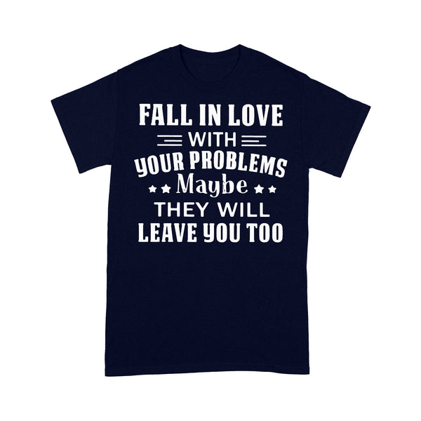 Fall In Love With Your Problems Maybe They Will Leave You Too Funny T-shirt M By AllezyShirt