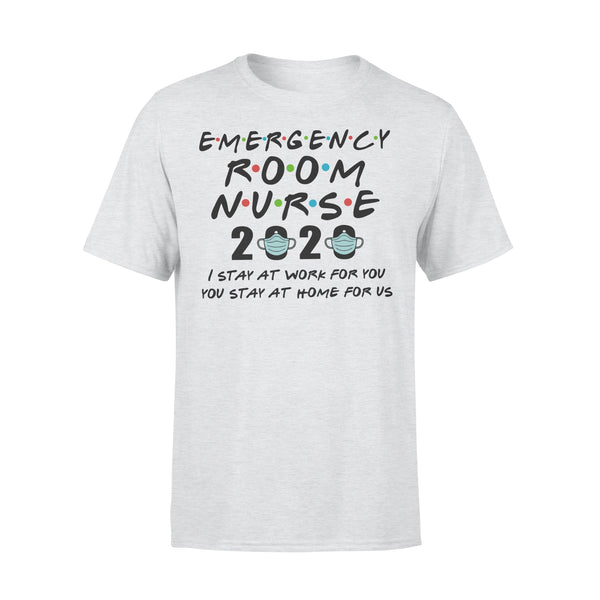 Emergency Room Nurse 2020 I Stay At Work For You You Stay At Home For Us Shirt XL By AllezyShirt