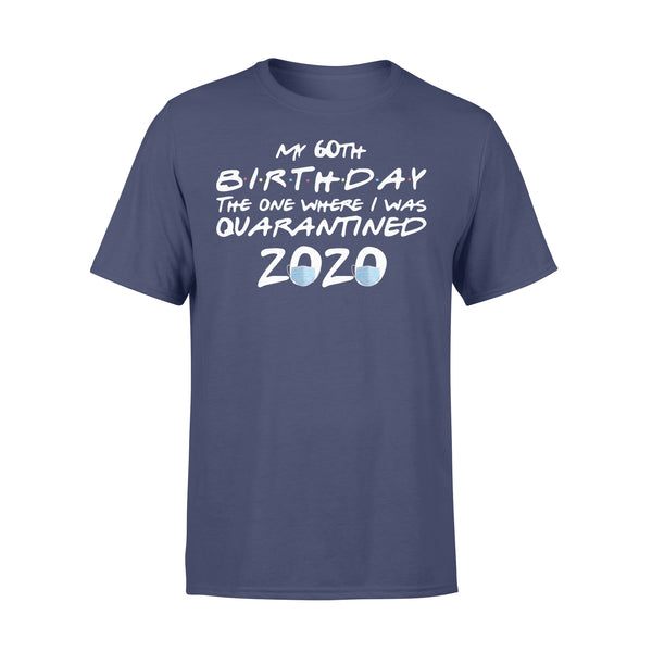 My 60Th Birthday The One Where I Was Quarantined 2020 Shirt XL By AllezyShirt