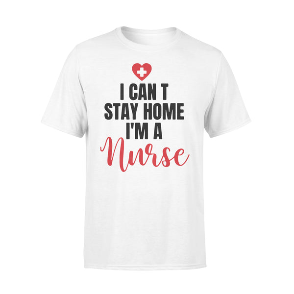 I Can‰ÛªT Stay Home I‰ÛªM A Nurse Shirt L By AllezyShirt