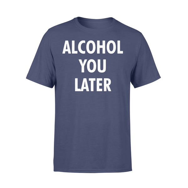 Alcohol You Later Shirt XL By AllezyShirt