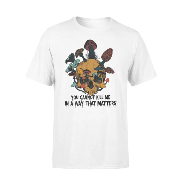 Skull Mushrrom You Cannot Kill Me In A Way That Matters T-shirt L By AllezyShirt