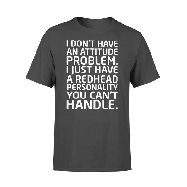 I Don't Have An Attitude Problem I Just Have A Redhead Personality You Can''t Handle T-shirt L By AllezyShirt