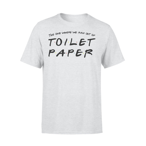 The One Where We Ran Out Of Toilet Paper Friends Design T-shirt