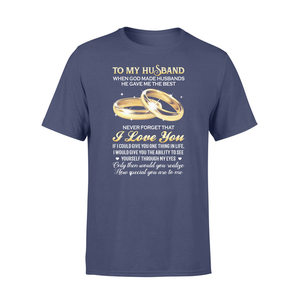 To My Husband When God Made Husbands He Gave Me The Best Never Forget That I Love You T-shirt XL By AllezyShirt