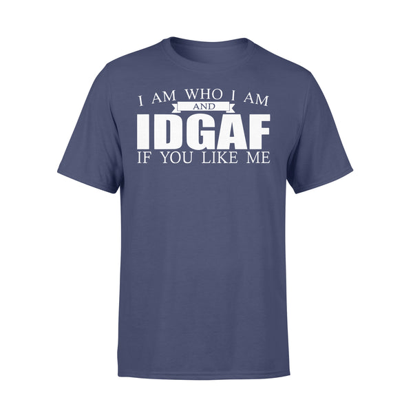 I Am Who I Am And Idgaf If You Like Me T-shirt XL By AllezyShirt