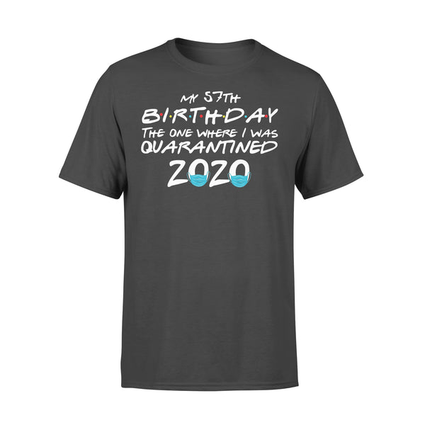 My 57Th Birthday The One Where I Was Quarantined 2020 T-shirt L By AllezyShirt