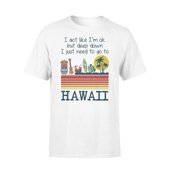 I Act Like I'm Ok But Deep Down I Just Need To Go To Hawaii T-shirt L By AllezyShirt