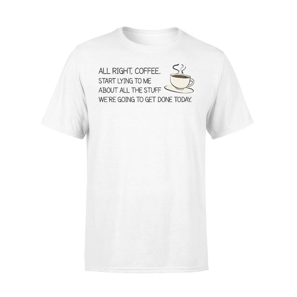 All Right Coffee Start Lying To Me About All The Stuff T-shirt L By AllezyShirt
