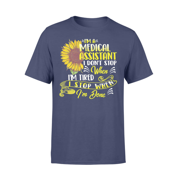 I'm A Medical Assistant I Don't Stop When I'm Tired I Stop When I'm Done Sunflower T-shirt XL By AllezyShirt