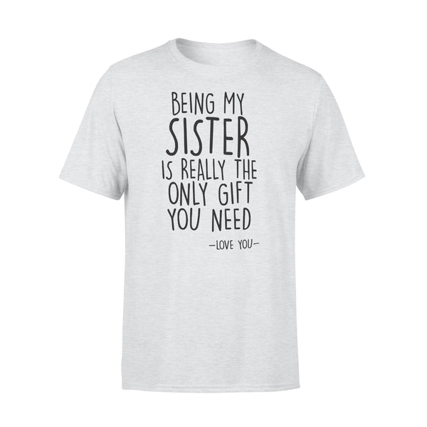 Being My Sister I Really The Only Gift You Need Love You T-shirt XL By AllezyShirt