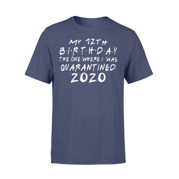 My 12Th Birthday The One Where I Was Quarantined 2020 Shirt XL By AllezyShirt