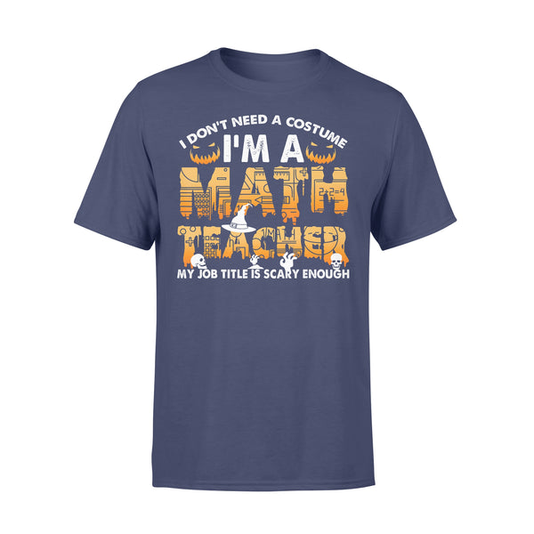 I Don't Need A Costume I'm A Math Teacher Happy Halloween T-shirt XL By AllezyShirt