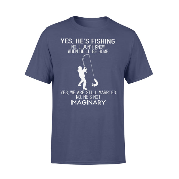 He's Fishing I' Dont Know When He'll Be Home We Are Still Married He's Not Imaginary T-shirt XL By AllezyShirt