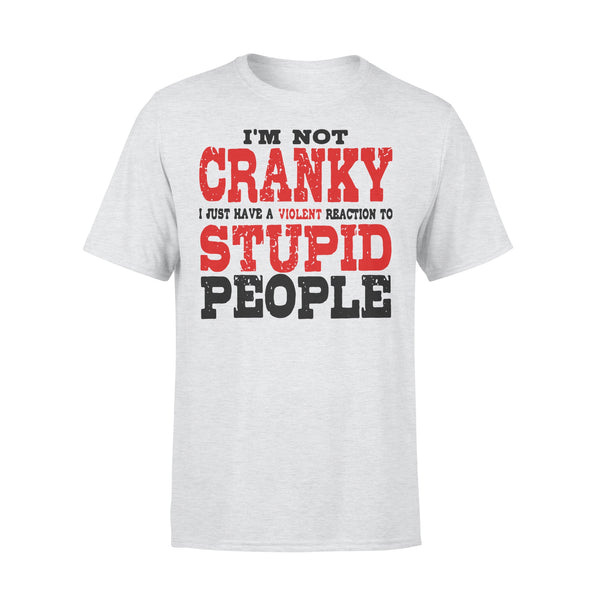 I'm Not Cranky I Just Have A Violent Reaction To Stupid People Sarcasm Classic T-shirt XL By AllezyShirt