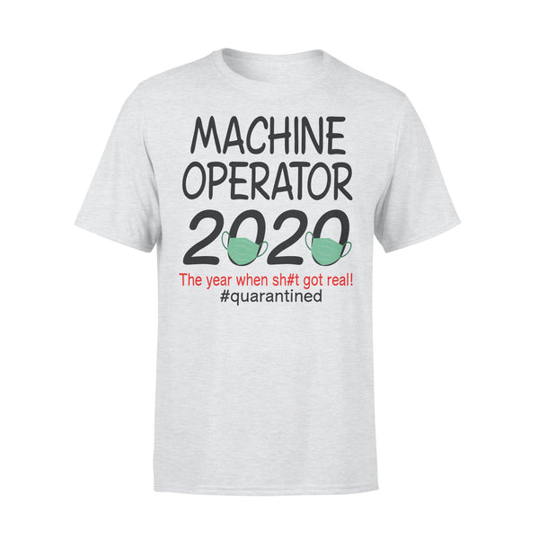 Machine Operator 2020 The Year When Shit Got Real Quarantined T-shirt XL By AllezyShirt