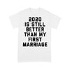 2020 Is Still Better Than My First Marriage T-shirt L By AllezyShirt