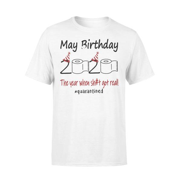 May Birthday 2020 The Year When Shit Got Real #quarantined Shirt L By AllezyShirt