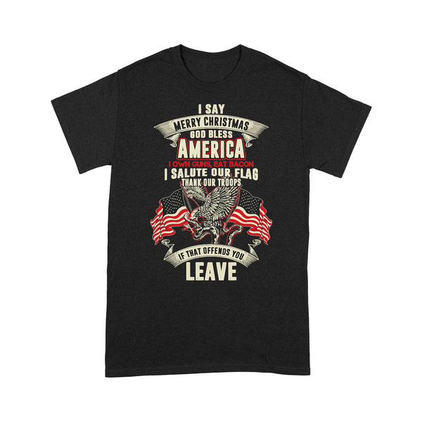 I Say Merry Christmas God Bless America I Own Guns Eat Bacon I Salute Our Flag Thank Our Troops Veteran T-shirt S By AllezyShirt