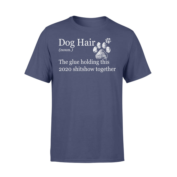 Dog Hair 2020 The Glue Holding This Shitshow Together T-shirt XL By AllezyShirt