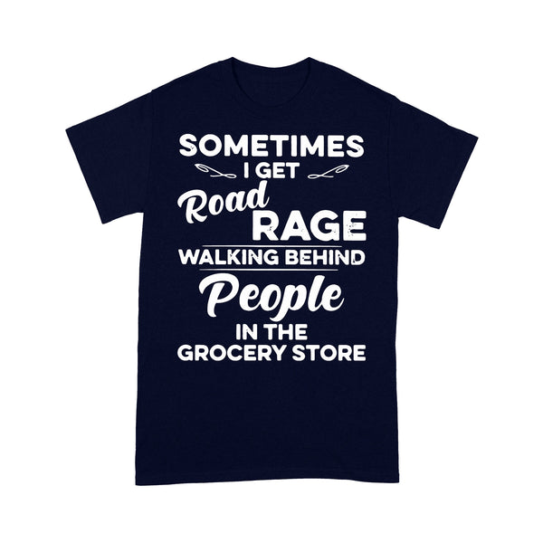 Sometimes I Get Road Rage Wlking Behind People In The Grocery Store T-shirt M By AllezyShirt