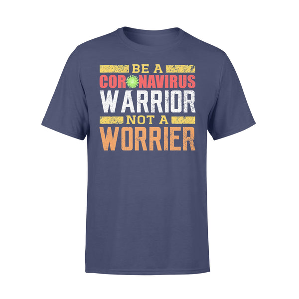 Be A Coronavirus Warrior Not A Worrier T-shirt XL By AllezyShirt