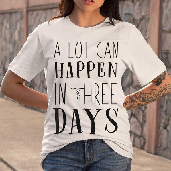 A Lot Can Happen In Three Days Jesus Christian Gifts Shirt S By AllezyShirt