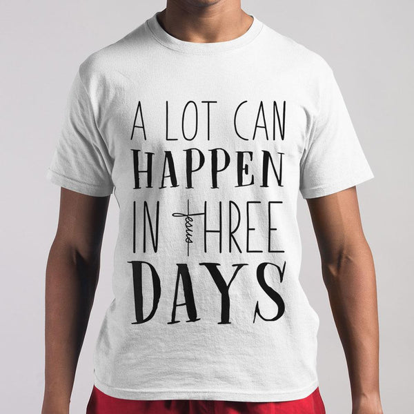 A Lot Can Happen In Three Days Jesus Christian Gifts Shirt M By AllezyShirt