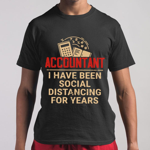 Accountant I Have Been Social Distancing For Years T-Shirt S By AllezyShirt