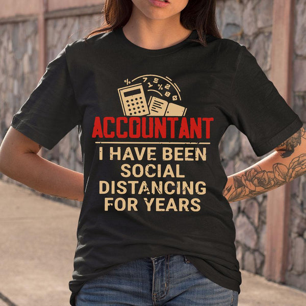 Accountant I Have Been Social Distancing For Years T-Shirt M By AllezyShirt