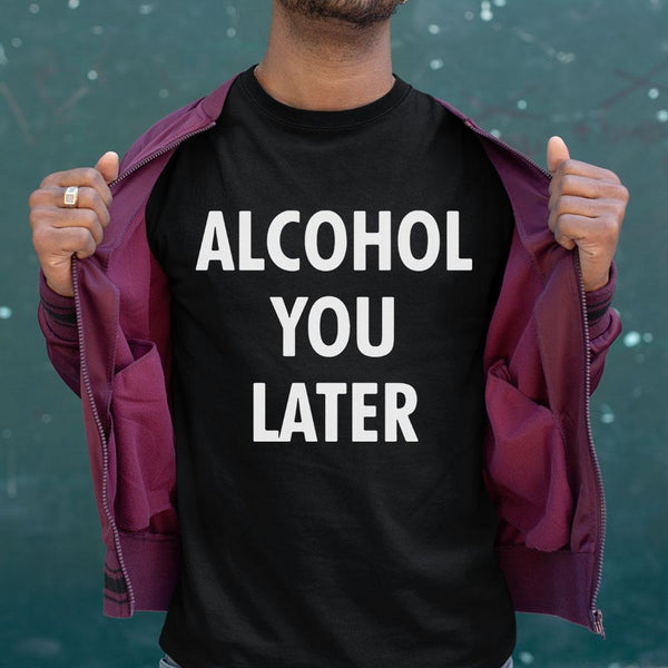 Alcohol You Later Shirt M By AllezyShirt