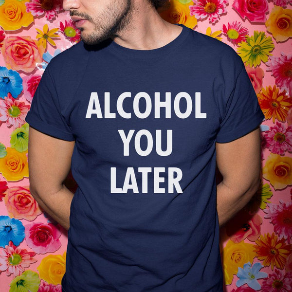 Alcohol You Later Shirt S By AllezyShirt