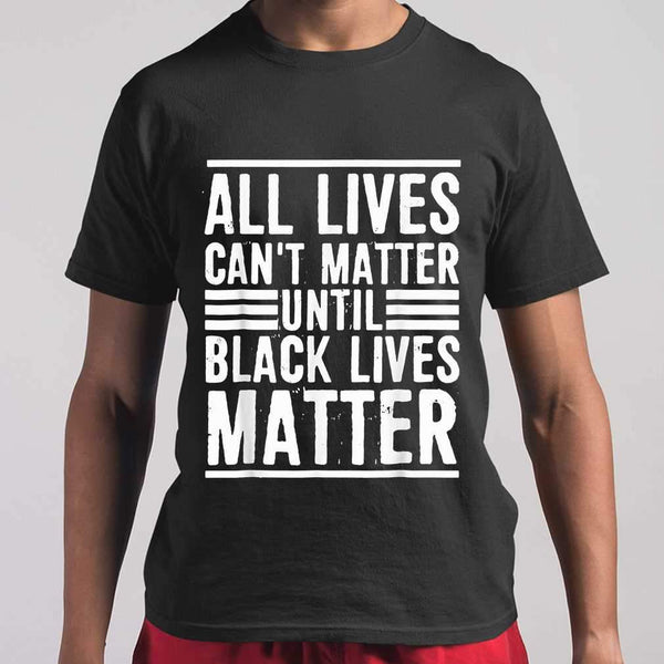 All Lives Can't Matter Until Black Lives Matter Line T-shirt M By AllezyShirt