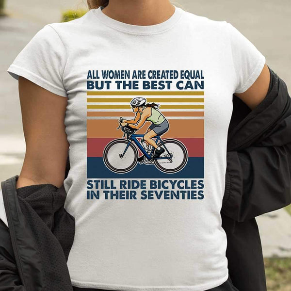 All Women Are Created Equal But The Best Can Still Ride Bicycles In Their Seventies Vintage Retro T-shirt M By AllezyShirt