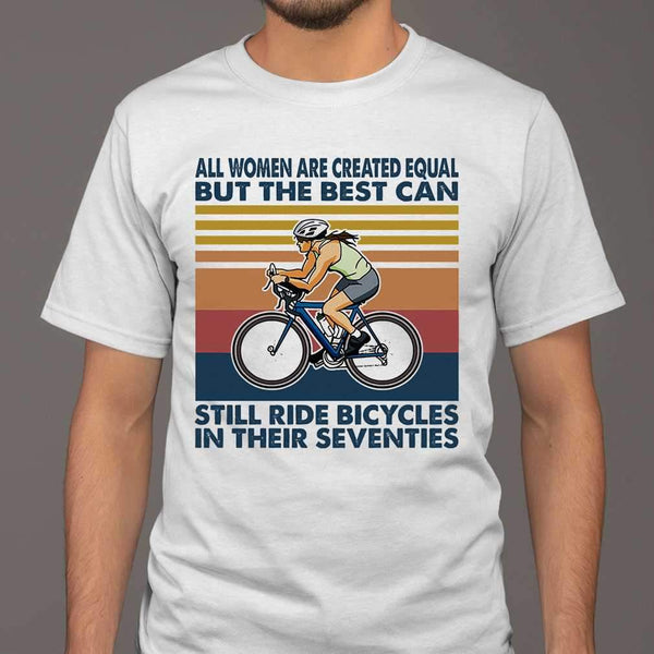 All Women Are Created Equal But The Best Can Still Ride Bicycles In Their Seventies Vintage Retro T-shirt S By AllezyShirt
