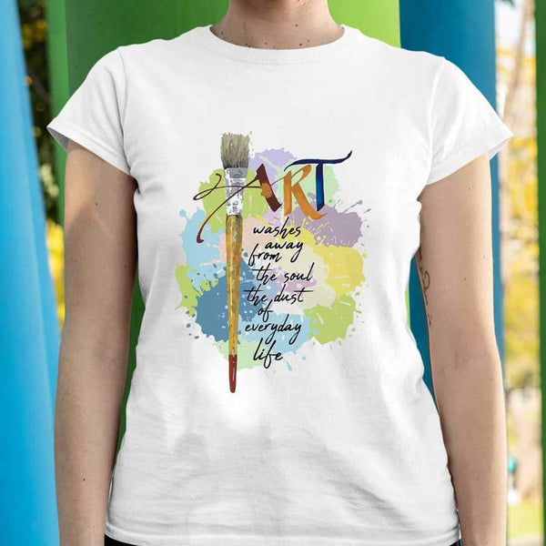 Art Washes Away From The Soul The Dust Of Everyday Life T-shirt S By AllezyShirt