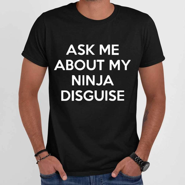 Ask Me About My Ninja Disguise T-shirt M By AllezyShirt