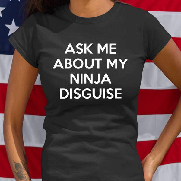 Ask Me About My Ninja Disguise T-shirt S By AllezyShirt