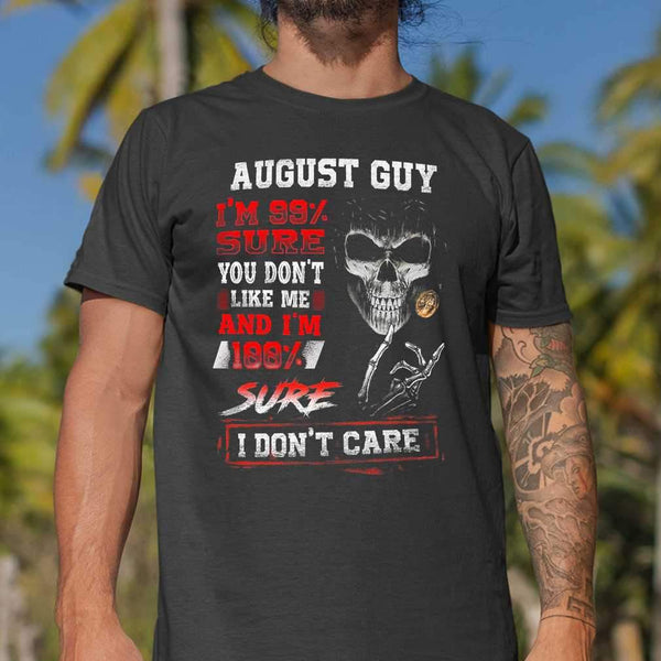 August Guy I'M 99 Percent Sure You Don'T Like Me And I'M 100% Sure I Don'T Care T-shirt S By AllezyShirt