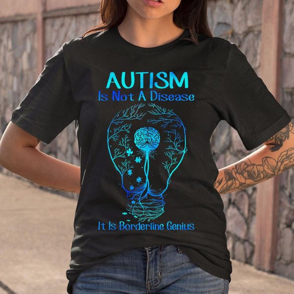 Autism Is Not A Disease It Is Borderline Genius S By AllezyShirt